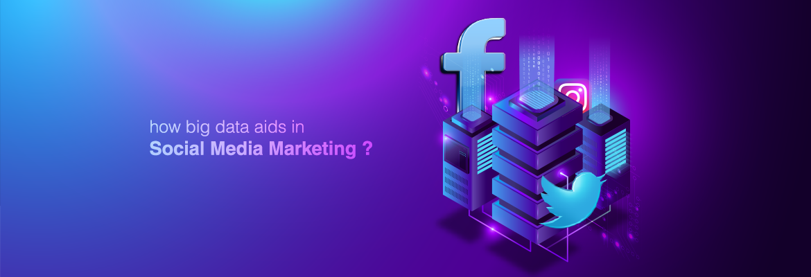 How Big Data Helps in Social Media Marketing ?