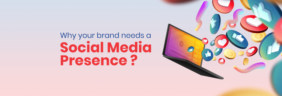 Why your brand needs a Social Media Presence in 2021 ?